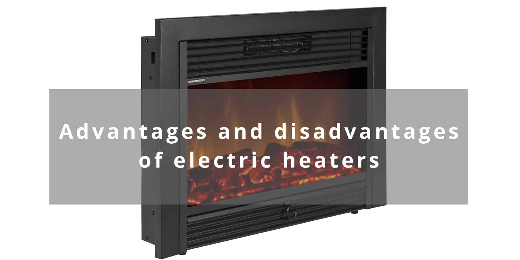 Electric Heaters – Advantages and Disadvantages